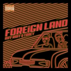 Riff Raff - Foreign Land ft LiL Tracy
